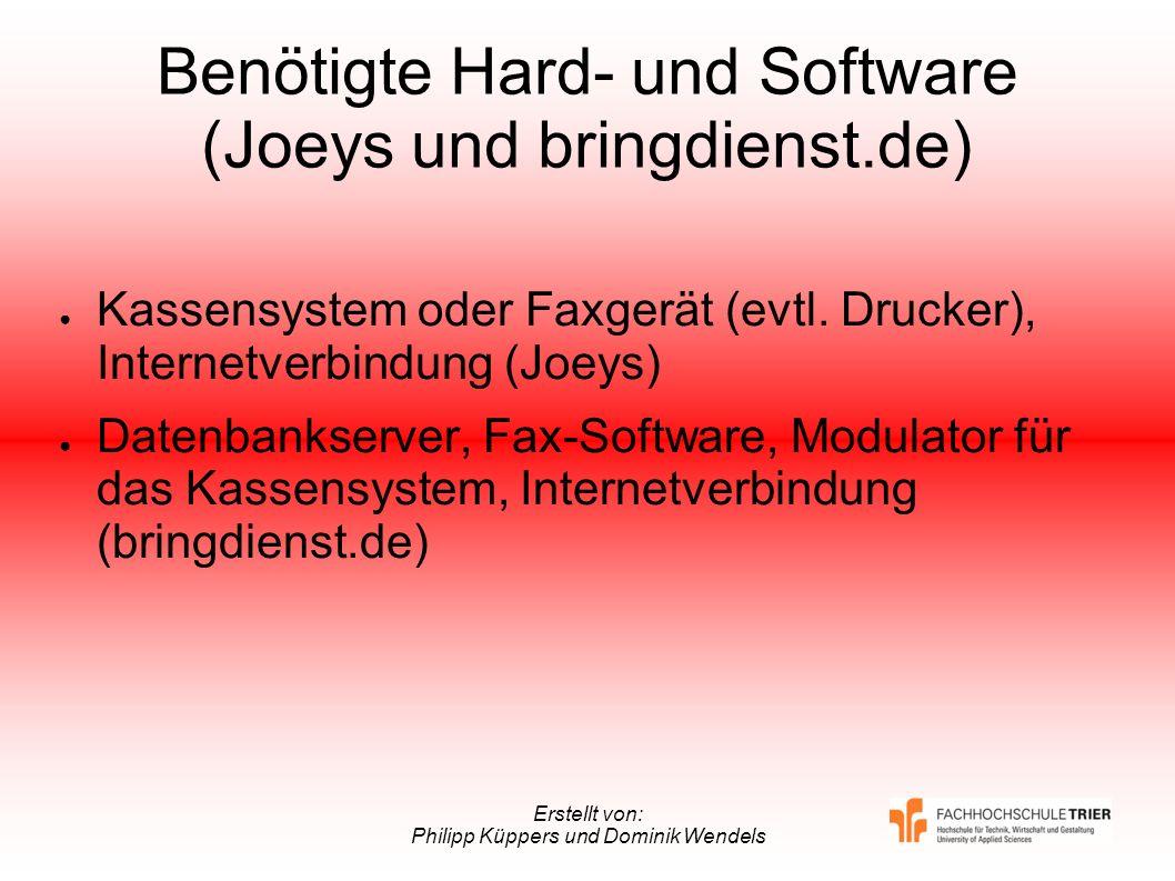 Erstellt von: Philipp Küppers und Dominik Wendels Benötigte Hard- und Software (Joeys und bringdienst.de) Kassensystem oder Faxgerät (evtl. Drucker),