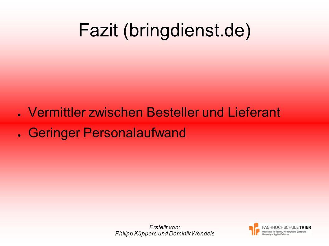 Erstellt von: Philipp Küppers und Dominik Wendels Fazit (bringdienst.de) Vermittler zwischen Besteller und Lieferant Geringer Personalaufwand