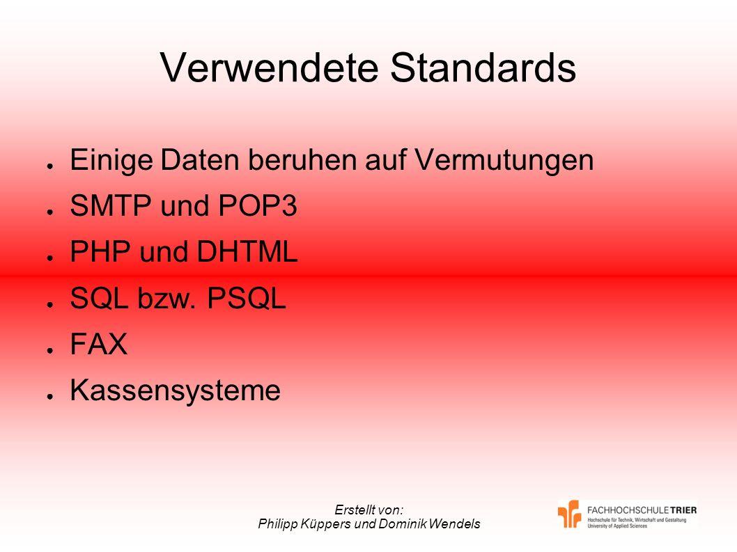 Erstellt von: Philipp Küppers und Dominik Wendels Verwendete Standards Einige Daten beruhen auf Vermutungen SMTP und POP3 PHP und DHTML SQL bzw. PSQL