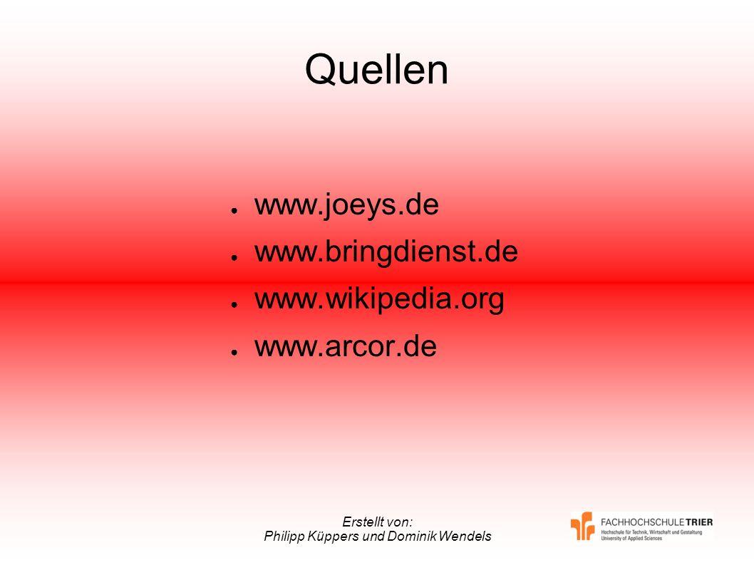 Erstellt von: Philipp Küppers und Dominik Wendels Quellen www.joeys.de www.bringdienst.de www.wikipedia.org www.arcor.de
