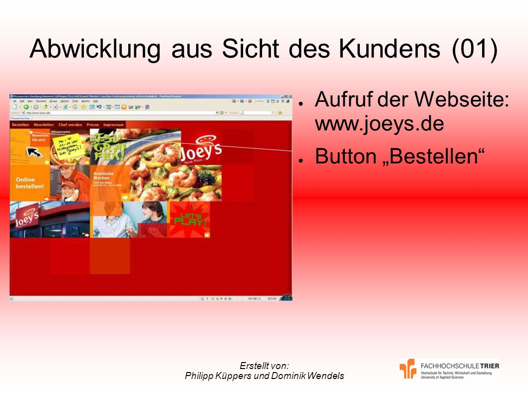 Erstellt von: Philipp Küppers und Dominik Wendels Abwicklung aus Sicht des Kundens (01) Aufruf der Webseite: www.joeys.de Button Bestellen