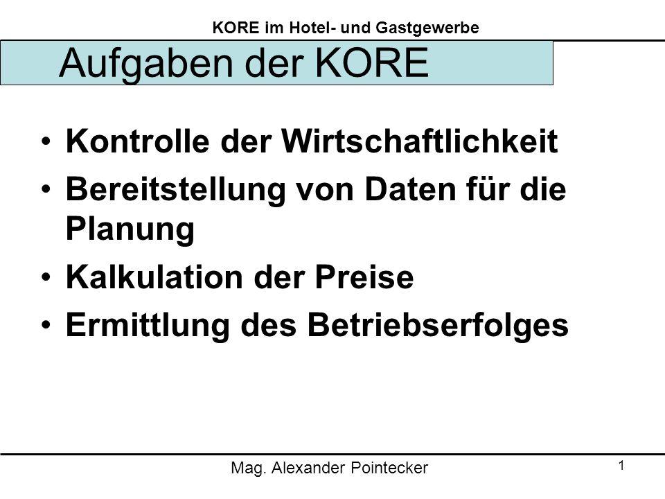 Mag. Alexander Pointecker KORE im Hotel- und Gastgewerbe 1 Aufgaben der KORE Kontrolle der Wirtschaftlichkeit Bereitstellung von Daten für die Planung