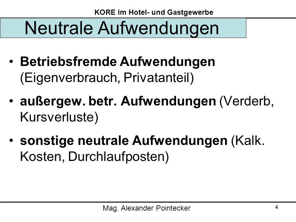 Mag. Alexander Pointecker KORE im Hotel- und Gastgewerbe 4 Neutrale Aufwendungen Betriebsfremde Aufwendungen (Eigenverbrauch, Privatanteil) außergew.