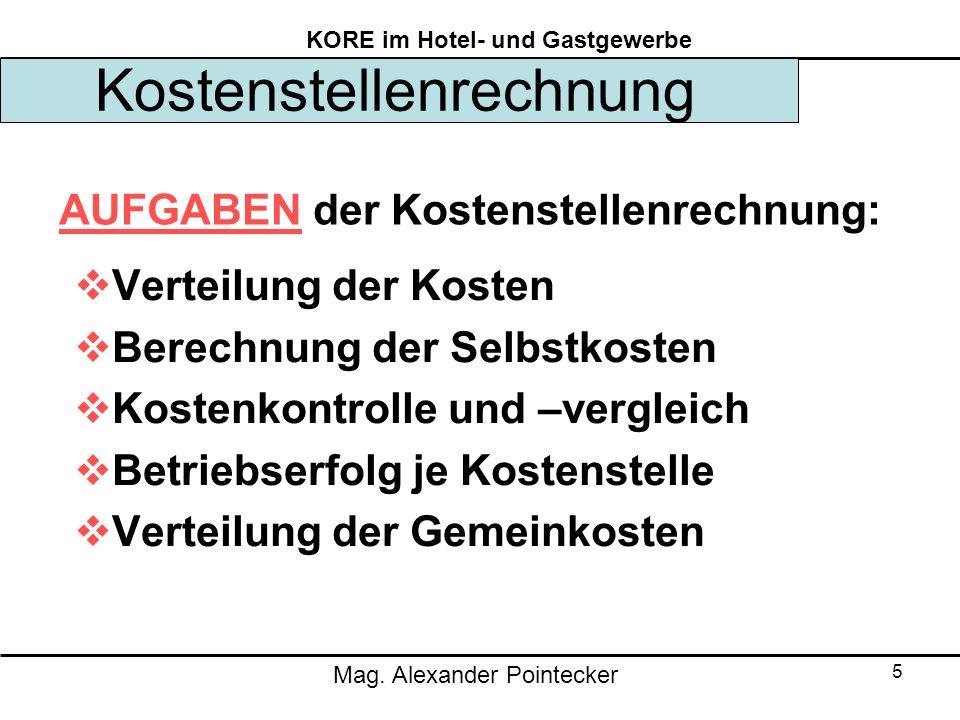 Mag. Alexander Pointecker KORE im Hotel- und Gastgewerbe 5 Kostenstellenrechnung Verteilung der Kosten Berechnung der Selbstkosten Kostenkontrolle und