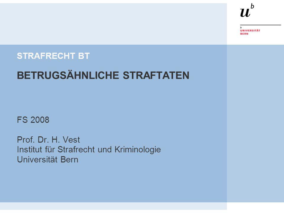 STRAFRECHT BT BETRUGSÄHNLICHE STRAFTATEN FS 2008 Prof. Dr. H. Vest Institut für Strafrecht und Kriminologie Universität Bern
