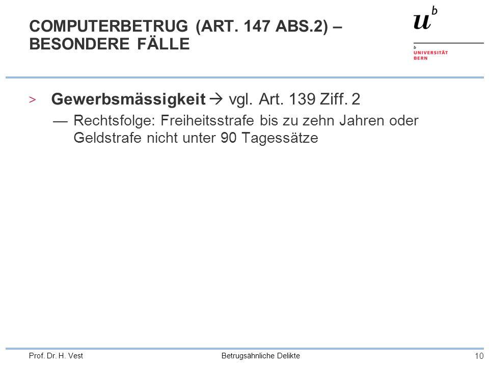 Betrugsähnliche Delikte 10 Prof. Dr. H. Vest COMPUTERBETRUG (ART. 147 ABS.2) – BESONDERE FÄLLE > Gewerbsmässigkeit vgl. Art. 139 Ziff. 2 Rechtsfolge:
