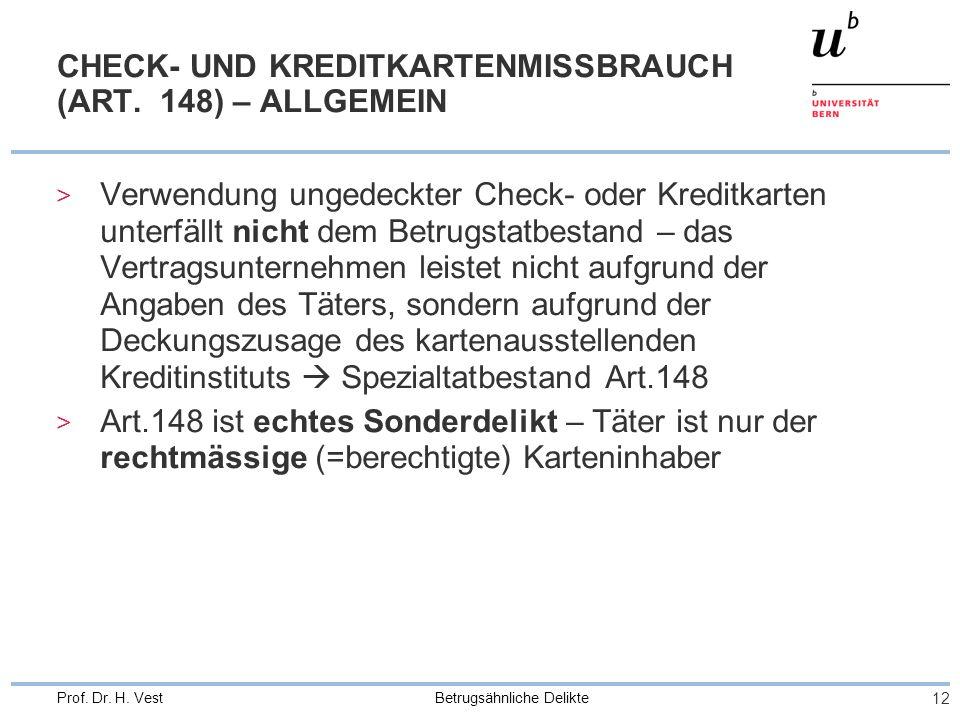 Betrugsähnliche Delikte 12 Prof. Dr. H. Vest CHECK- UND KREDITKARTENMISSBRAUCH (ART. 148) – ALLGEMEIN > Verwendung ungedeckter Check- oder Kreditkarte