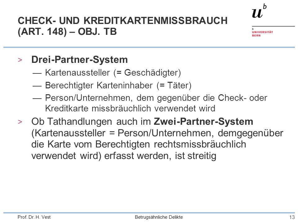 Betrugsähnliche Delikte 13 Prof. Dr. H. Vest CHECK- UND KREDITKARTENMISSBRAUCH (ART. 148) – OBJ. TB > Drei-Partner-System Kartenaussteller (= Geschädi