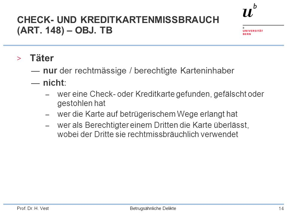 Betrugsähnliche Delikte 14 Prof. Dr. H. Vest CHECK- UND KREDITKARTENMISSBRAUCH (ART. 148) – OBJ. TB > Täter nur der rechtmässige / berechtigte Karteni