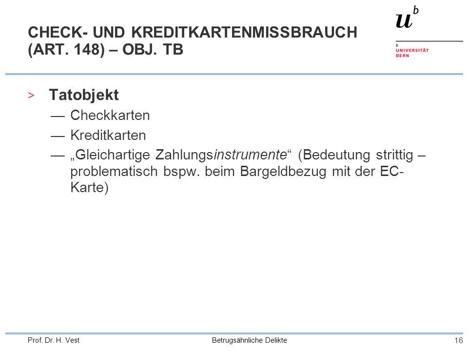 Betrugsähnliche Delikte 16 Prof. Dr. H. Vest CHECK- UND KREDITKARTENMISSBRAUCH (ART. 148) – OBJ. TB > Tatobjekt Checkkarten Kreditkarten Gleichartige