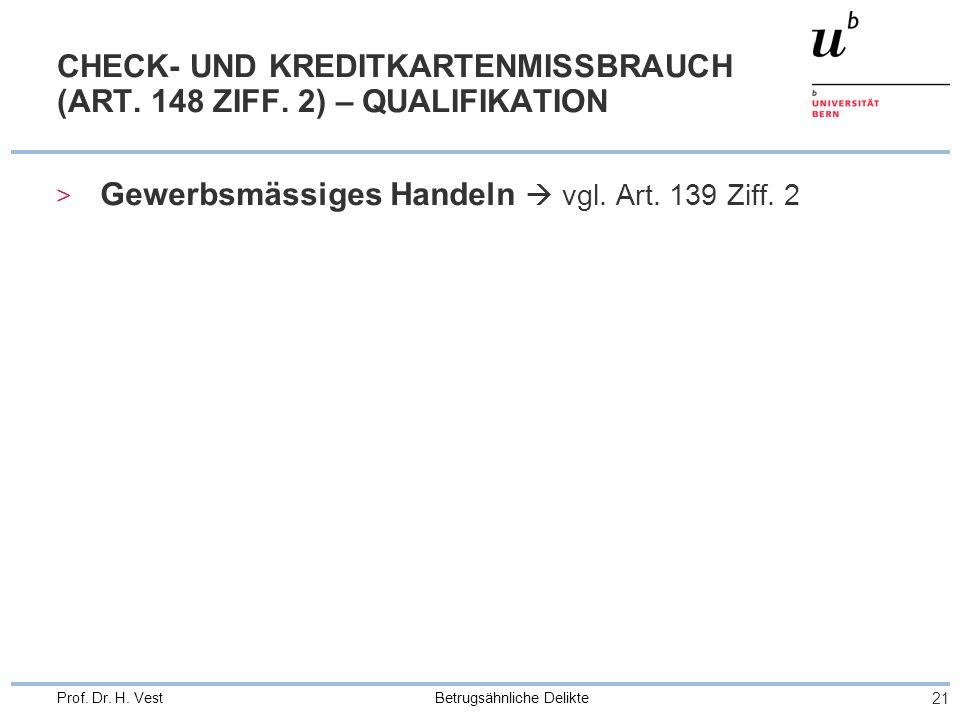 Betrugsähnliche Delikte 21 Prof.Dr. H. Vest CHECK- UND KREDITKARTENMISSBRAUCH (ART.