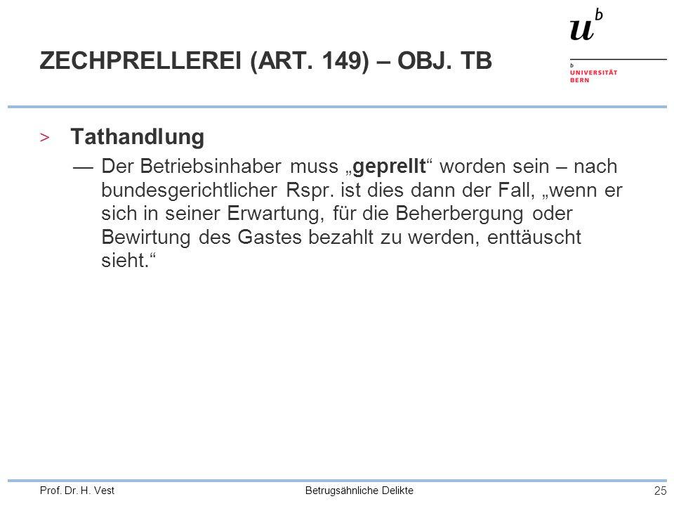 Betrugsähnliche Delikte 25 Prof. Dr. H. Vest ZECHPRELLEREI (ART. 149) – OBJ. TB > Tathandlung Der Betriebsinhaber muss geprellt worden sein – nach bun