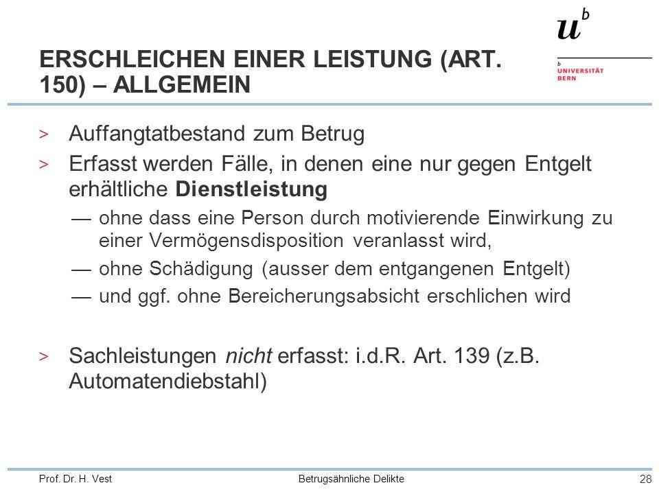 Betrugsähnliche Delikte 28 Prof. Dr. H. Vest ERSCHLEICHEN EINER LEISTUNG (ART. 150) – ALLGEMEIN > Auffangtatbestand zum Betrug > Erfasst werden Fälle,