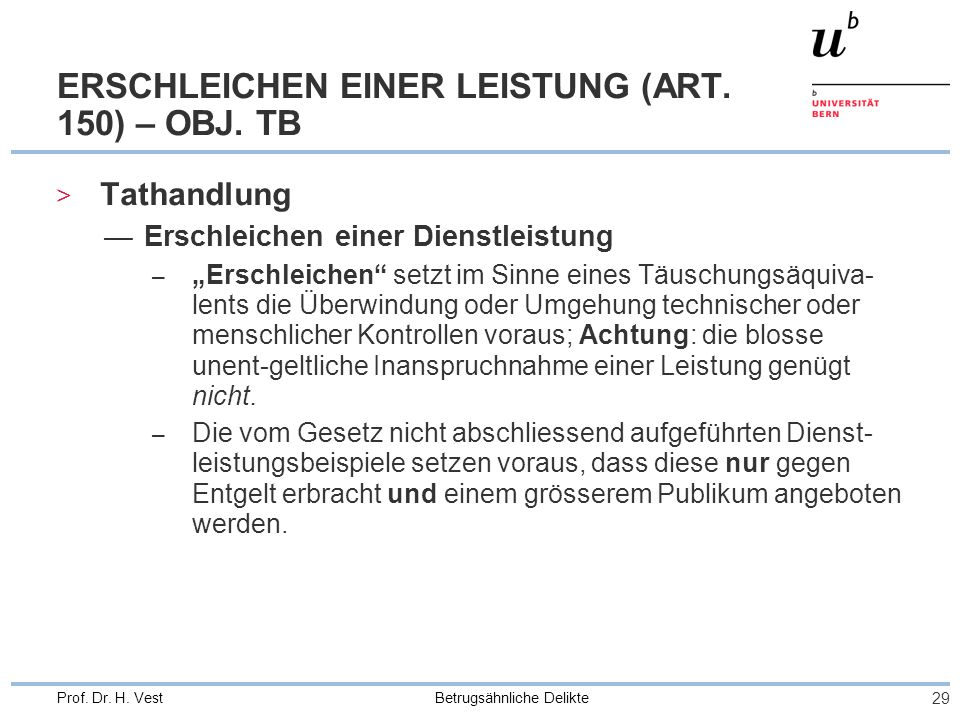 Betrugsähnliche Delikte 29 Prof. Dr. H. Vest ERSCHLEICHEN EINER LEISTUNG (ART. 150) – OBJ. TB > Tathandlung Erschleichen einer Dienstleistung – Erschl