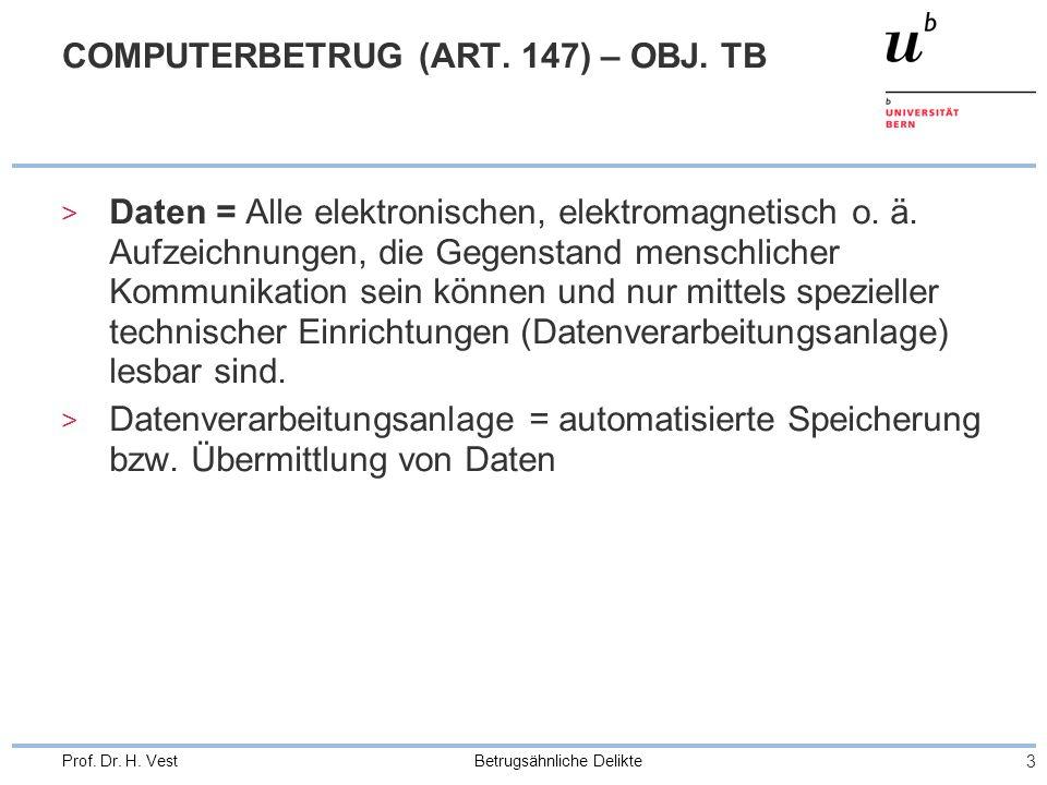 Betrugsähnliche Delikte 3 Prof. Dr. H. Vest COMPUTERBETRUG (ART. 147) – OBJ. TB > Daten = Alle elektronischen, elektromagnetisch o. ä. Aufzeichnungen,