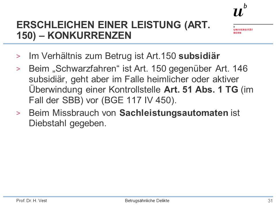 Betrugsähnliche Delikte 31 Prof. Dr. H. Vest ERSCHLEICHEN EINER LEISTUNG (ART. 150) – KONKURRENZEN > Im Verhältnis zum Betrug ist Art.150 subsidiär >