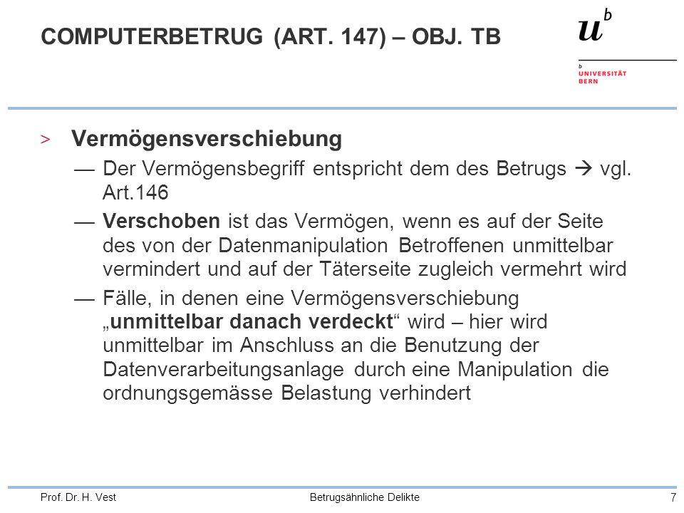 Betrugsähnliche Delikte 7 Prof. Dr. H. Vest COMPUTERBETRUG (ART. 147) – OBJ. TB > Vermögensverschiebung Der Vermögensbegriff entspricht dem des Betrug
