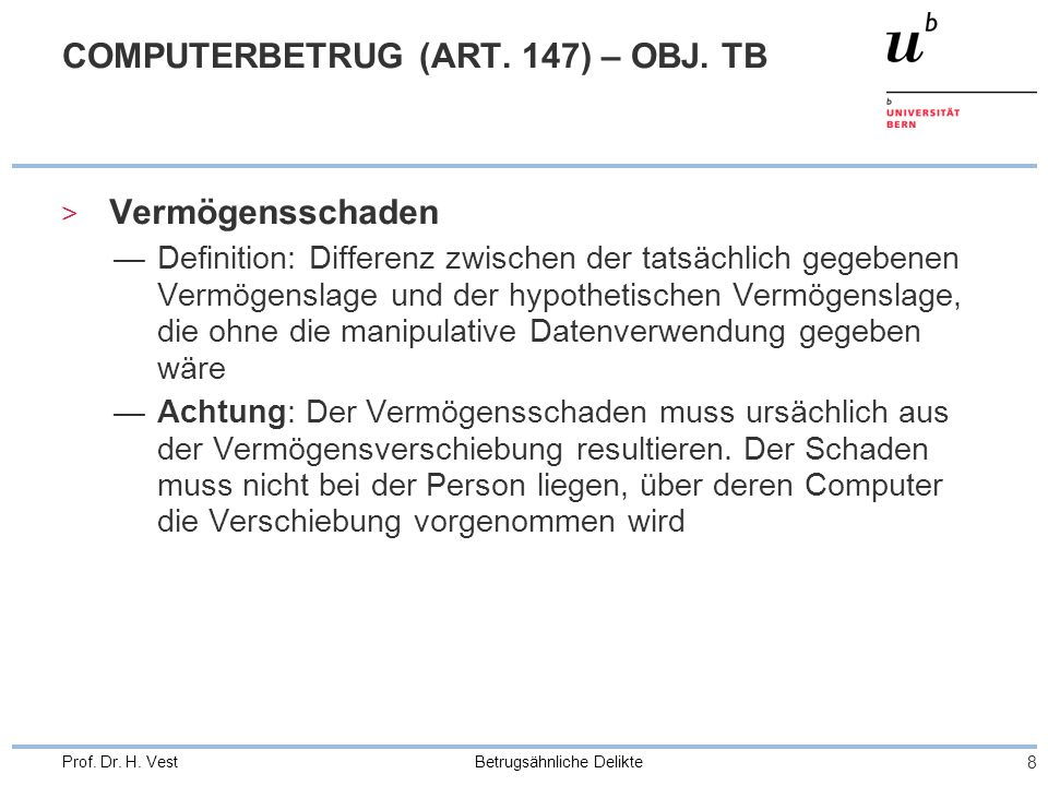 Betrugsähnliche Delikte 8 Prof. Dr. H. Vest COMPUTERBETRUG (ART. 147) – OBJ. TB > Vermögensschaden Definition: Differenz zwischen der tatsächlich gege