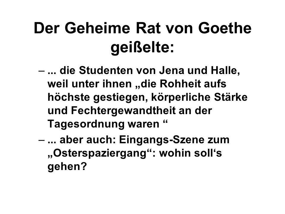 Der Geheime Rat von Goethe geißelte: –... die Studenten von Jena und Halle, weil unter ihnen die Rohheit aufs höchste gestiegen, körperliche Stärke un