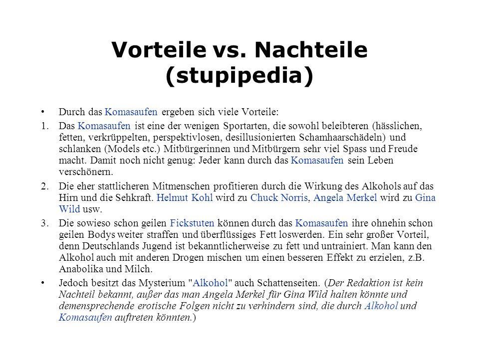Vorteile vs. Nachteile (stupipedia) Durch das Komasaufen ergeben sich viele Vorteile: 1.Das Komasaufen ist eine der wenigen Sportarten, die sowohl bel