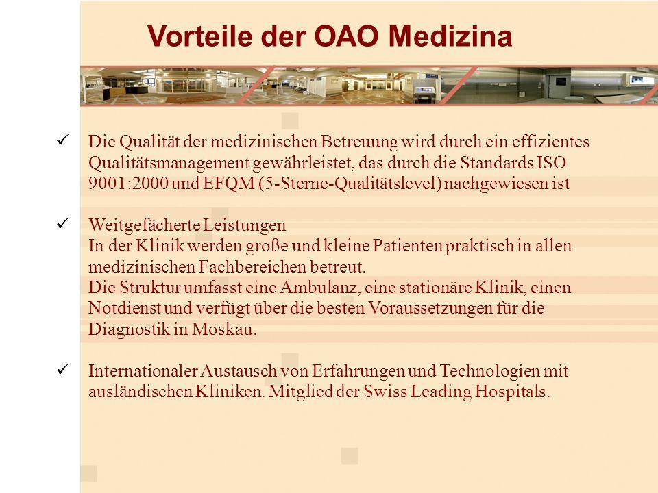 Vorteile der ОАО Medizina Die Qualität der medizinischen Betreuung wird durch ein effizientes Qualitätsmanagement gewährleistet, das durch die Standards ISO 9001:2000 und EFQM (5-Sterne-Qualitätslevel) nachgewiesen ist Weitgefächerte Leistungen In der Klinik werden große und kleine Patienten praktisch in allen medizinischen Fachbereichen betreut.