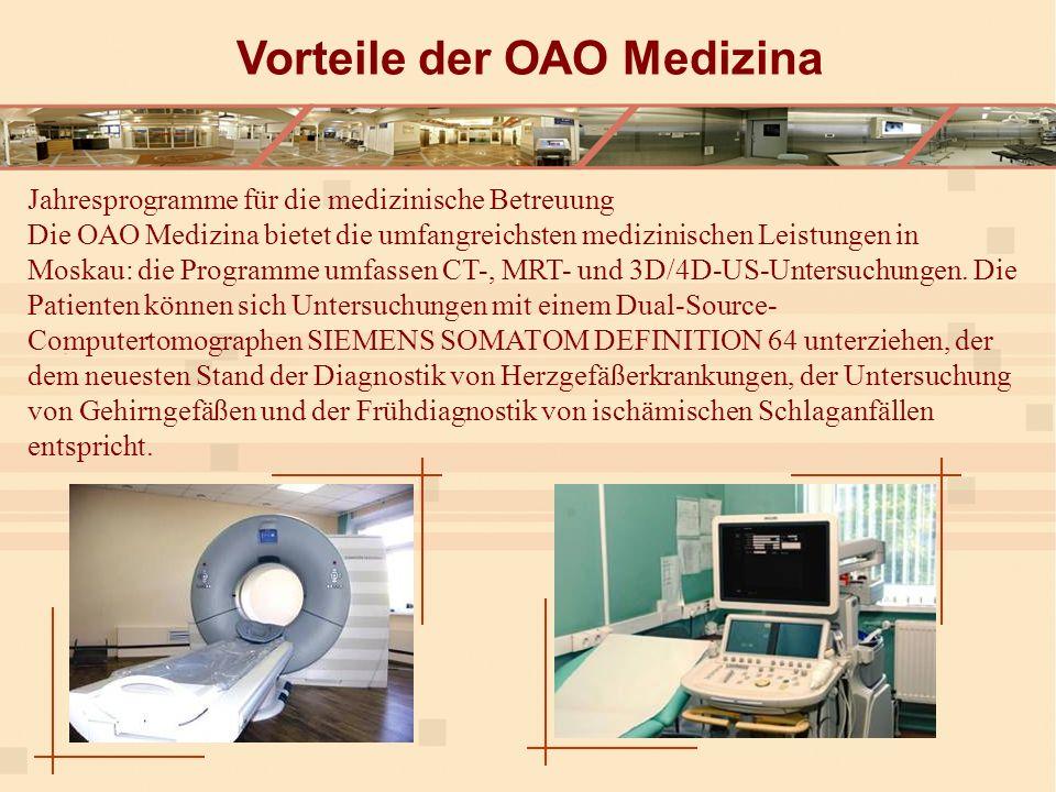 Jahresprogramme für die medizinische Betreuung Die ОАО Medizina bietet die umfangreichsten medizinischen Leistungen in Moskau: die Programme umfassen CT-, MRT- und 3D/4D-US-Untersuchungen.