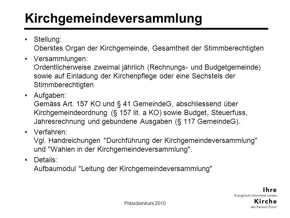 Präsidienkurs 201010 Kirchgemeindeversammlung Stellung: Oberstes Organ der Kirchgemeinde, Gesamtheit der Stimmberechtigten Versammlungen: Ordentlicher