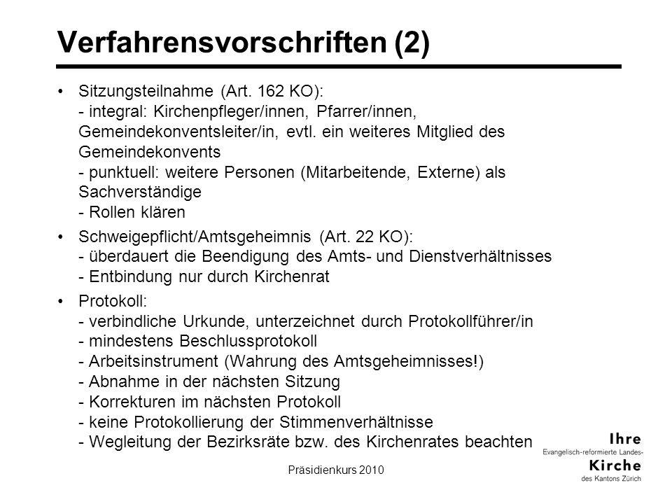 Präsidienkurs 201015 Verfahrensvorschriften (2) Sitzungsteilnahme (Art. 162 KO): - integral: Kirchenpfleger/innen, Pfarrer/innen, Gemeindekonventsleit