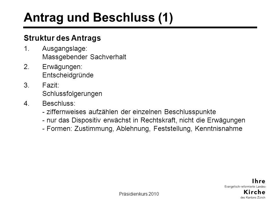 Präsidienkurs 201018 Antrag und Beschluss (1) Struktur des Antrags 1.Ausgangslage: Massgebender Sachverhalt 2.Erwägungen: Entscheidgründe 3.Fazit: Sch