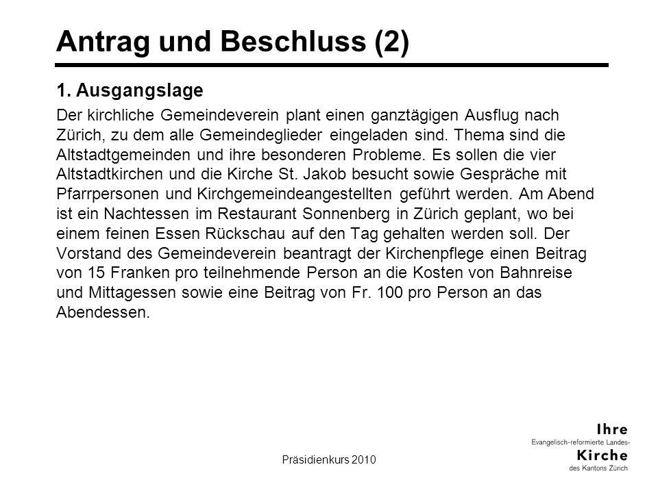Präsidienkurs 201019 Antrag und Beschluss (2) 1. Ausgangslage Der kirchliche Gemeindeverein plant einen ganztägigen Ausflug nach Zürich, zu dem alle G