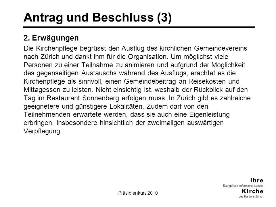 Präsidienkurs 201020 Antrag und Beschluss (3) 2. Erwägungen Die Kirchenpflege begrüsst den Ausflug des kirchlichen Gemeindevereins nach Zürich und dan