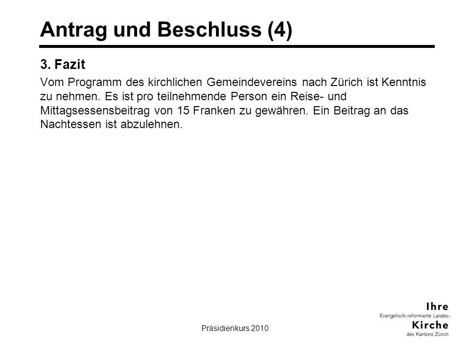 Präsidienkurs 201021 Antrag und Beschluss (4) 3. Fazit Vom Programm des kirchlichen Gemeindevereins nach Zürich ist Kenntnis zu nehmen. Es ist pro tei