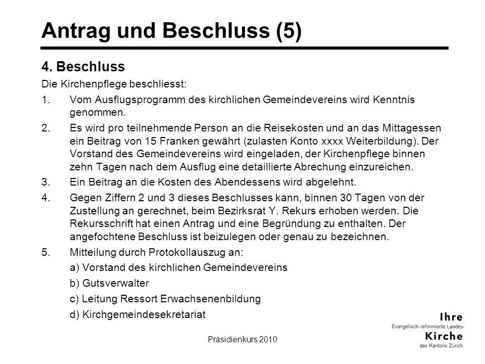 Präsidienkurs 201022 Antrag und Beschluss (5) 4. Beschluss Die Kirchenpflege beschliesst: 1.Vom Ausflugsprogramm des kirchlichen Gemeindevereins wird