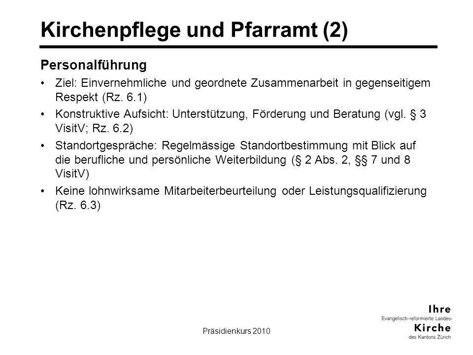 Präsidienkurs 201024 Kirchenpflege und Pfarramt (2) Personalführung Ziel: Einvernehmliche und geordnete Zusammenarbeit in gegenseitigem Respekt (Rz. 6