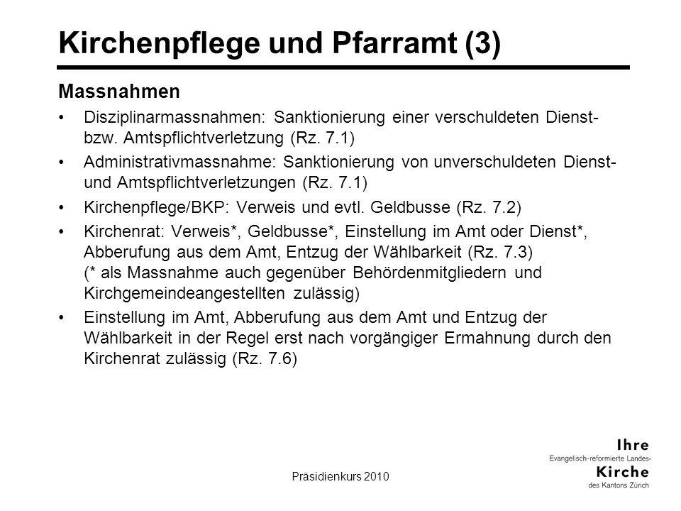 Präsidienkurs 201025 Kirchenpflege und Pfarramt (3) Massnahmen Disziplinarmassnahmen: Sanktionierung einer verschuldeten Dienst- bzw. Amtspflichtverle