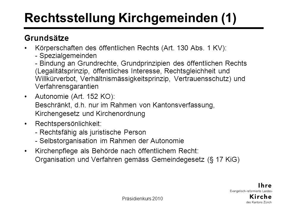 Präsidienkurs 20108 Rechtsstellung Kirchgemeinden (1) Grundsätze Körperschaften des öffentlichen Rechts (Art. 130 Abs. 1 KV): - Spezialgemeinden - Bin