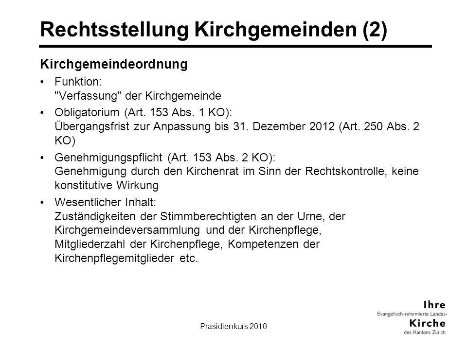 Präsidienkurs 20109 Rechtsstellung Kirchgemeinden (2) Kirchgemeindeordnung Funktion: Verfassung der Kirchgemeinde Obligatorium (Art.