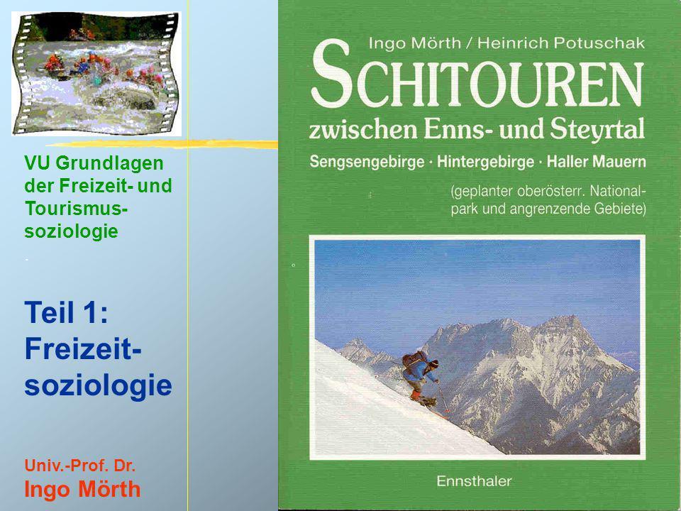 VU Grundlagen der Freizeit- und Tourismus- soziologie. Teil 1: Freizeit- soziologie Univ.-Prof. Dr. Ingo Mörth