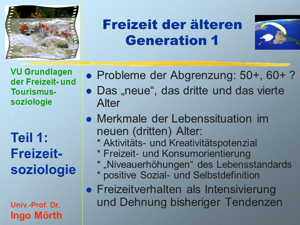VU Grundlagen der Freizeit- und Tourismus- soziologie. Teil 1: Freizeit- soziologie Univ.-Prof. Dr. Ingo Mörth Freizeit der älteren Generation 1 l Pro