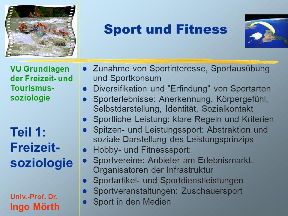VU Grundlagen der Freizeit- und Tourismus- soziologie. Teil 1: Freizeit- soziologie Univ.-Prof. Dr. Ingo Mörth Sport und Fitness l Zunahme von Sportin