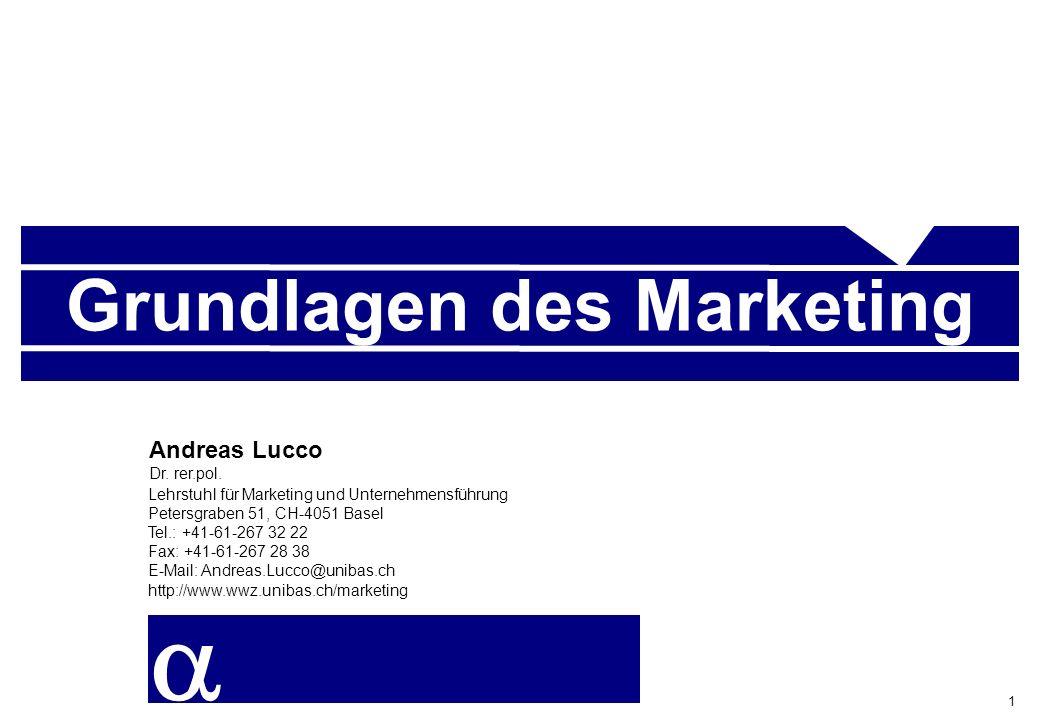 Wirtschaftswissenschaftliches Zentrum der Universität Basel 1 Grundlagen des Marketing Lehrstuhl für Marketing und Unternehmensführung Petersgraben 51, CH-4051 Basel Tel.: +41-61-267 32 22 Fax: +41-61-267 28 38 E-Mail: Andreas.Lucco@unibas.ch http://www.wwz.unibas.ch/marketing Andreas Lucco Dr.