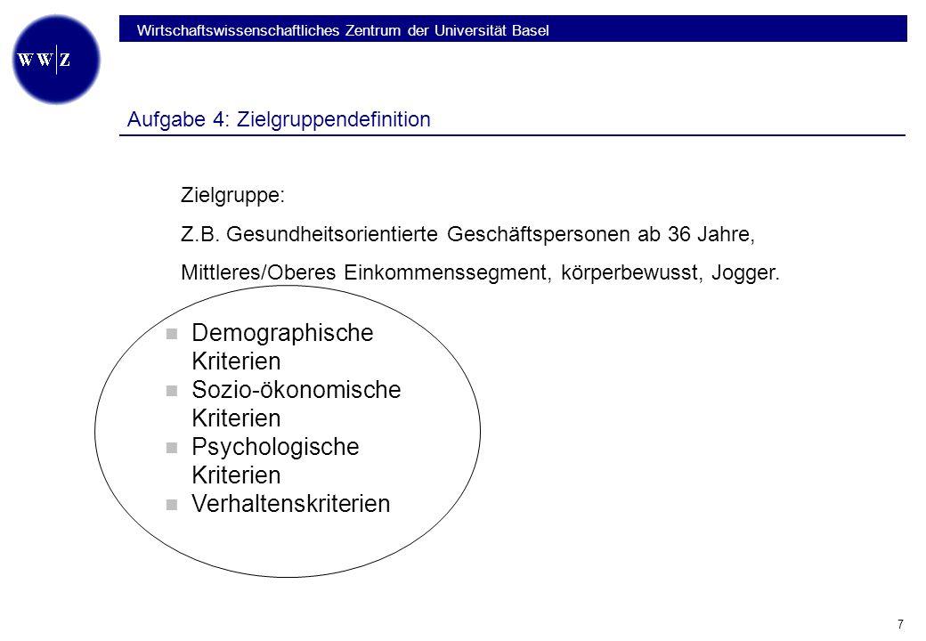 Wirtschaftswissenschaftliches Zentrum der Universität Basel 7 Aufgabe 4: Zielgruppendefinition Zielgruppe: Z.B.