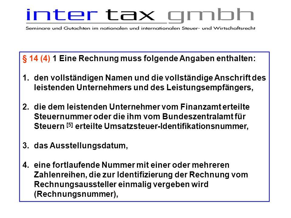 § 14 (4) 1 Eine Rechnung muss folgende Angaben enthalten: 1.den vollständigen Namen und die vollständige Anschrift des leistenden Unternehmers und des