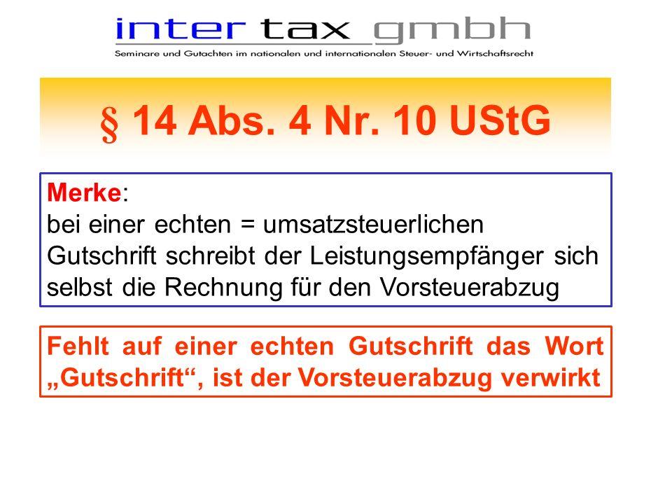 § 14 Abs. 4 Nr. 10 UStG Merke: bei einer echten = umsatzsteuerlichen Gutschrift schreibt der Leistungsempfänger sich selbst die Rechnung für den Vorst