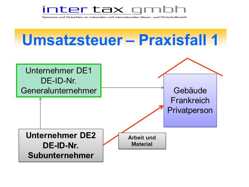Umsatzsteuer – Praxisfall 1 Gebäude Frankreich Privatperson Gebäude Frankreich Privatperson Unternehmer DE1 DE-ID-Nr. Generalunternehmer Unternehmer D