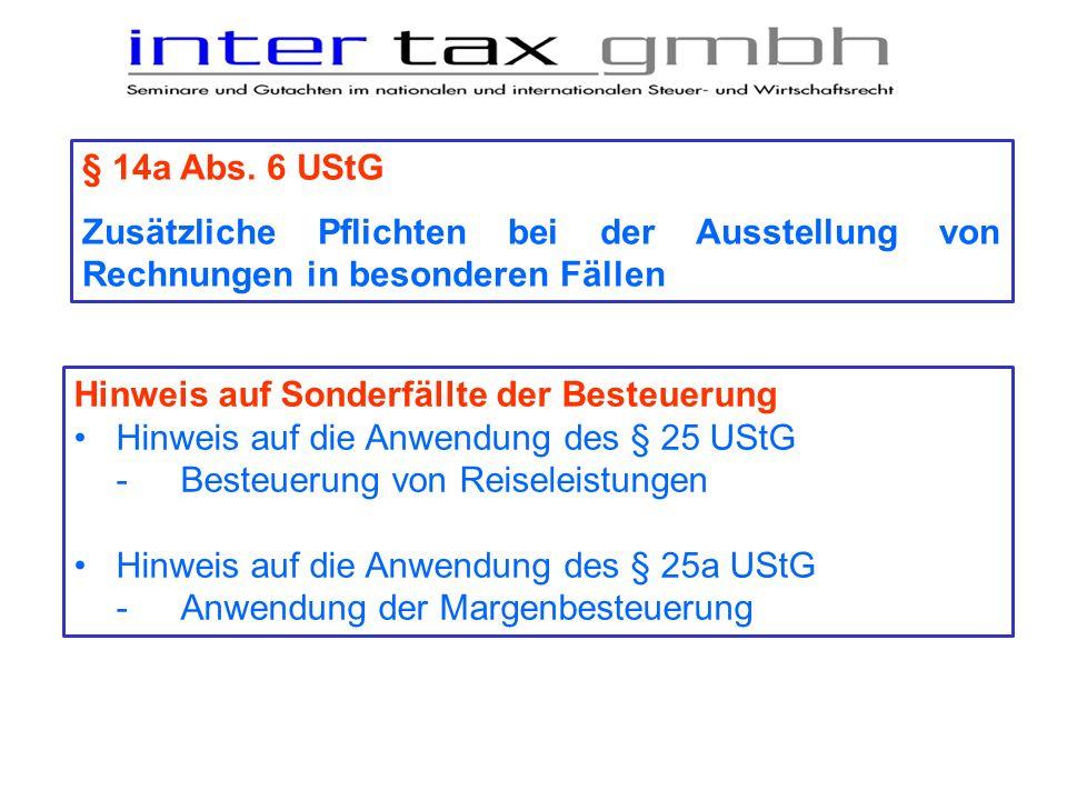 § 14a Abs. 6 UStG Zusätzliche Pflichten bei der Ausstellung von Rechnungen in besonderen Fällen Hinweis auf Sonderfällte der Besteuerung Hinweis auf d