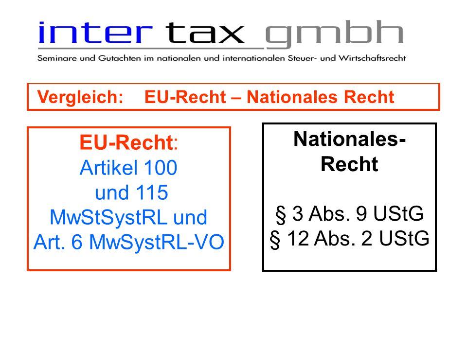 Vergleich: EU-Recht – Nationales Recht EU-Recht: Artikel 100 und 115 MwStSystRL und Art. 6 MwSystRL-VO Nationales- Recht § 3 Abs. 9 UStG § 12 Abs. 2 U