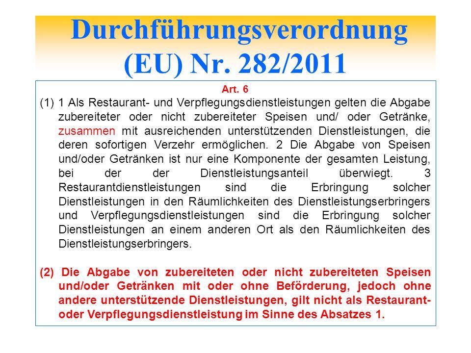 Durchführungsverordnung (EU) Nr. 282/2011 Art. 6 (1) 1 Als Restaurant- und Verpflegungsdienstleistungen gelten die Abgabe zubereiteter oder nicht zube