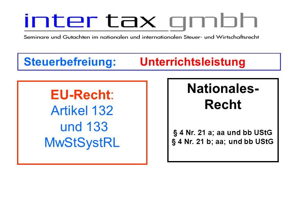 Steuerbefreiung:Unterrichtsleistung EU-Recht: Artikel 132 und 133 MwStSystRL Nationales- Recht § 4 Nr. 21 a; aa und bb UStG § 4 Nr. 21 b; aa; und bb U