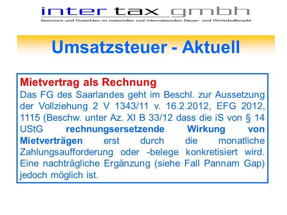 Umsatzsteuer - Aktuell Mietvertrag als Rechnung Das FG des Saarlandes geht im Beschl. zur Aussetzung der Vollziehung 2 V 1343/11 v. 16.2.2012, EFG 201